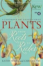 Plants: From Roots to Riches, Fry, Carolyn, Willis, Kathy, New Books
