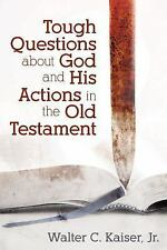 Tough Questions about God and His Actions in the Old Testament by Walter, Jr....