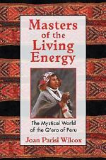 Masters of the Living Energy : The Mystical World of the Q'ero of Peru by...