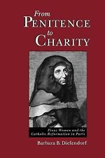 From Penitence to Charity : Pious Women and the Catholic Reformation in Paris...