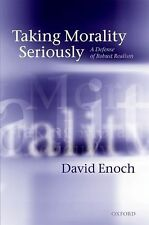 Taking Morality Seriously : A Defense of Robust Realism by David Enoch (2011,...