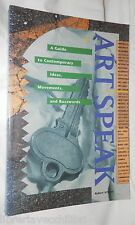 ART SPEAK A Guide to Contemporary Ideas Movements and Buzzwords Robert Atkins