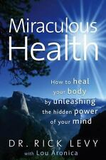 Miraculous Health: How to Heal Your Body by Unleashing the Hidden Power of Your