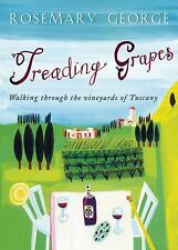 Treading Grapes : Walking Through the Vineyards of Tuscany by Rosemary George...