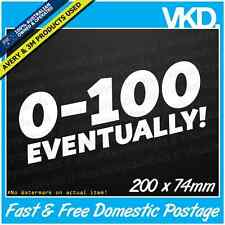 0-100 Eventually Sticker/Decal - Funny Slow Car Bumper Ute Truck JDM Euro 4x4 60
