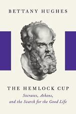 The Hemlock Cup: Socrates, Athens and the Search for the Good Life - Hughes, Bet