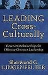 Leading Cross-Culturally : Covenant Relationships for Effective Christian...