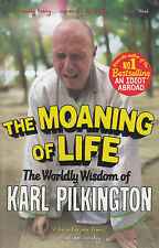 The Moaning of Life: The Worldly Wisdom of Karl Pilkington: by Karl Pilkington