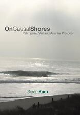 On Causal Shores : Palimpsest Veil and Ananke Protocol by Soren Knox (2013,...