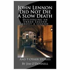 John Lennon Did Not Die a Slow Death : Dislodging an Urban Legend about a...