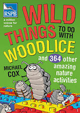 Wild Things To Do With Woodlice: And 364 Other Amazing Nature Activities by...