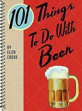 101 THINGS TO DO WITH BEER by Eliza Cross (2016, Spiral) BRAND NEW