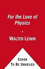 For the Love of Physics : From the End of the Rainbow to the Edge of Time - A...