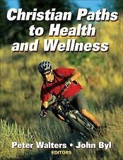 Christian Paths to Health and Wellness, Byl, John, Walters, Peter, Good Book