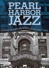 Pearl Harbor Jazz : Changes in Popular Music in the Early 1940s by Peter...