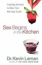 Sex Begins in the Kitchen: Creating Intimacy to Make Your Marriage Sizzle - Lema