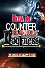 How to Counter the Kingdom of Darkness by Osazuwa Victor (2015, Paperback)
