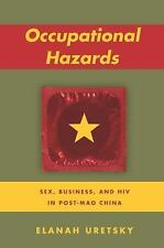 Occupational Hazards : Business, Sex, and HIV in Post-Mao China by Elanah...