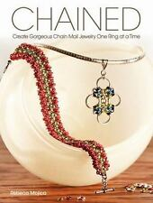 Chained : Create Gorgeous Chain Mail Jewelry One Ring at a Time by Rebeca...