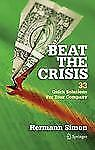 Beat the Crisis : 33 Quick Solutions for Your Company by Hermann Simon (2009,...