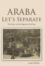 Araba Let's Separate : The Story of the Nigerian Civil War by Ayuba Mshelia...