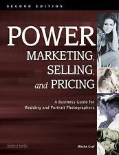 Power Marketing, Selling, and Pricing: A Business Guide for Wedding and Portrait