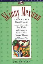 Skinny Mexican Cooking: Over 100 Low-Fat, Easy, Delicious Recipes From...