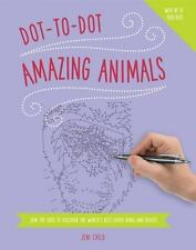 Dot-to-Dot - Amazing Animals : Join the Dots to Reveal the World's Best-Loved...