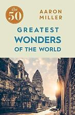 The 50: The 50 Greatest Wonders of the World by Aaron Miller (2016, Paperback)