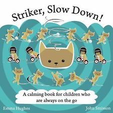 Striker, Slow Down! : A Calming Book for Children Who Are Always on the Go by...