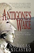 Antigone's Wake : A Novel of Imperial Athens by Nicholas Nicastro (2007,...