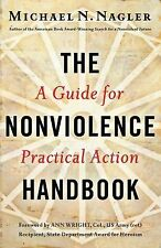 The Nonviolence Handbook : A Guide for Practical Action by Michael N. Nagler...