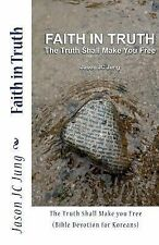 Faith in Truth : The Truth Shall Make You Free (Bible Devotion for Koreans)...