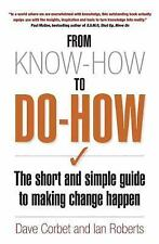From Know-How To Do-How: The Short and Simple Guide to Making Change Happen, Rob