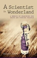 A Scientist in Wonderland: A Memoir of Searching for Truth and Finding Trouble,