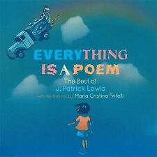 Everything Is a Poem: the Best of J. Patrick Lewis by J. Patrick Lewis (2014,...