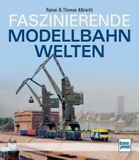Faszinierende Modellbahnwelten von Rainer Albrecht und Thomas Albrecht (2014,...