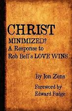 Christ Minimized : A Response to Rob Bell's Love Wins by Jon H. Zens (2012,...