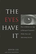 The Eyes Have It: How to Market in an Age of Divergent Consumers, Media Chaos an