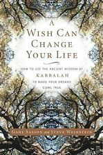 A Wish Can Change Your Life : How to Use the Ancient Wisdom of Kabbalah to...