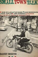 Small Town Talk : Bob Dylan, the Band, Van Morrison, Janis Joplin, Jimi...