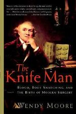 The Knife Man : Blood, Body Snatching, and the Birth of Modern Surgery by...