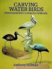 Carving Water Birds: Patterns and Instructions for 12 Models by Hillman, Anthon