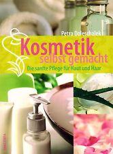 Kosmetik selbst gemacht: Die sanfte Pflege für Haut & Haar von Petra Doleschalek