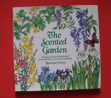 The Scented Garden : Choosing, Growing and Using the Plants That Bring Fragrance