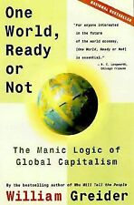 One World Ready or Not: The Manic Logic of Global Capitalism, William Greider, G