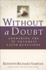 Reasons to Believe: Without a Doubt : Answering the 20 Toughest Faith...