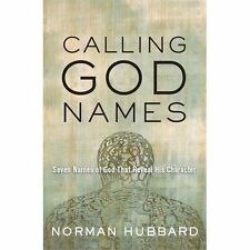 Calling God Names : Seven Names of God That Reveal His Character by Norman...