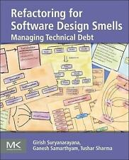 Refactoring for Software Design Smells: Managing Technical Debt by Suryanarayan