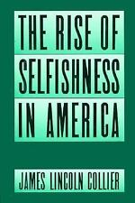 The Rise of Selfishness in America by Collier, James Lincoln, Good Book